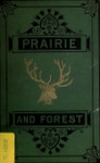 Prairie And Forest: A Description Of The Game Of North America With Personal Adventures In Their Pursuit