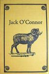 Jack O'Connor: The Legendary Life Of America's Greatest Gunwriter