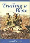 Trailing A Bear: Adventures Of Fred Bear And Bob Munger