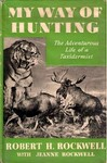 My Way Of Hunting: The Adventurous Life Of a Taxidermist