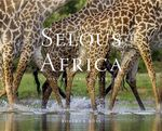 The Selous In Africa: A Long Way From Anywhere