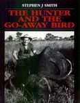The Hunter And The Go-Away Bird: The Ramblings Of An African Hunter