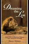 Dreaming The Lion: Reflections On Hunting, Fishing And A Search For The Wild