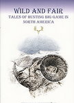 Wild And Fair: Tales Of Hunting Big Game In North America