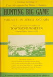 Hunting Big Game: An Anthology Of True And Thrilling Adventures By Master Hunters: Volume 1, Africa And Asia