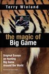 The Magic Of Big Game: Original Essays On Big Game Hunting Around The World