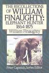 Recollections Of William Finaughty. Elephant Hunter 1864-1875
