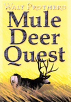 Mule Deer Quest: Thirty-Five Years Of Observation And Hunting Mule Deer From Sonora To Saskatchewan