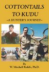 Cottontails To Kudu: A Hunter's Journey