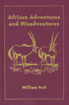 A Thousand Trails Through Africa: Escapades In East Africa With Mau Mau And Giant Forest Hogs