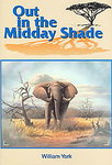 Out In The Midday Shade: Memoirs Of An African Hunter 1949-1968 In The Sudan And Kenya