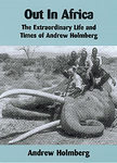 Out In Africa: The Extraordinary Life And Times Of Andrew Holmberg