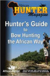 Hunter's Guide to Bow Hunting the African Way