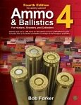 Ammo And Ballistics 4: For Hunters, Shooters And Collectors
