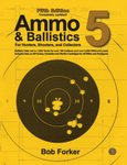 Ammo And Ballistics 5: For Hunters, Shooters And Collectors