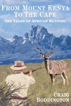 From Mt Kenya To The Cape: Ten Years Of African Hunting