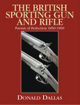 The British Sporting Gun And Rifle: Pursuit Of Perfection, 1850-1900