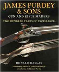 James Purdey & Sons Gun & Rifle Makers: Two Hundred Years Of Excellence