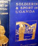 Soldiering And Sport In Uganda 1909-1910