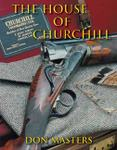 The House Of Churchill: E J Churchill Ltd, Practical Gun And Rifle Manufacturer