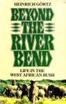 Beyond The River Bend: Life In The West African Bush
