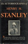 The Autobiography Of Sir Henry M Stanley