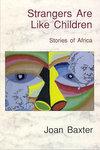 Strangers Are Like Children: Stories Of Africa