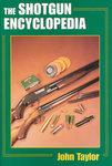 The Shotgun Encyclopedia: A Comprehensive Reference Work On All Aspects Of Shotguns And Shotgun Shooting