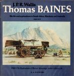 Thomas Baines: His Life And Explorations In South Africa, Rhodesia And Australia 1820-1875