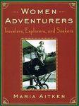 Women Adventurers: Travelers, Explorers And Seekers
