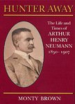 Hunter Away: The Life And Times Of Arthur Henry Neumann 1850 - 1907