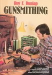 Gunsmithing: A Manual Of Firearm Design, Construction, Alteration And Remodeling; For Amateur And Professional Gunsmiths And Users Of Modern Firearms