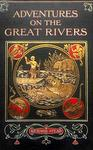 Adventures On The Great Rivers