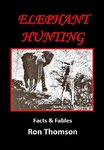Elephant Hunting: Facts & Fables