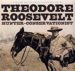 Theodore Roosevelt: Hunter-Conservationist