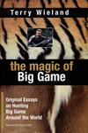 The Magic Of Big Game: Original Essays On Big Game Hunting Around The World